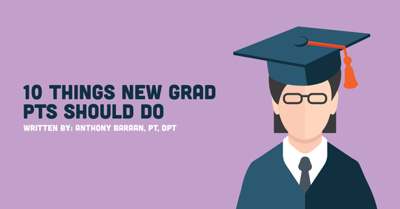 10 Things You Should Be Doing as a New Grad PT