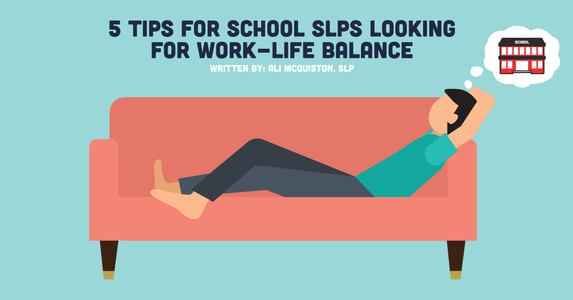 5 Tips for School SLPs Looking for Work-life Balance