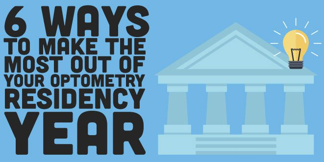 6 Ways to Make the Most Out of Your Optometry Residency Year