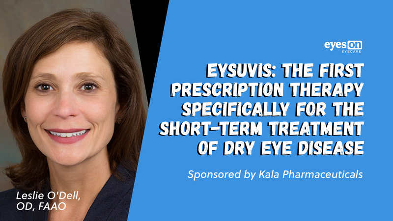 EYSUVIS™: The First Prescription Therapy Specifically Developed for the Short-Term Treatment of Dry Eye Disease
