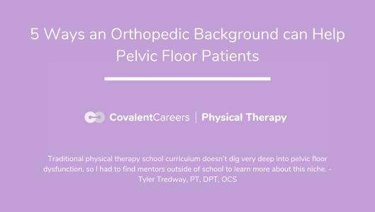 5 Ways an Orthopedic Background can Help Pelvic Floor Patients
