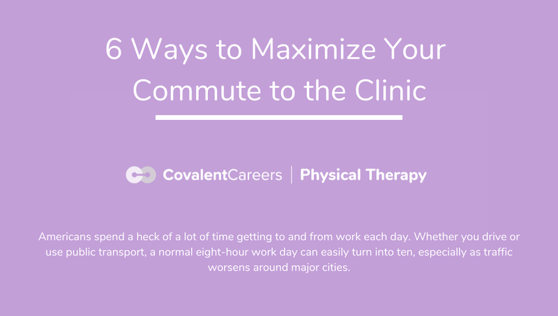 6 Ways to Maximize Your Commute to the Clinic