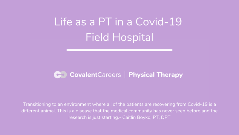 Life as a Physical Therapist in a Covid-19 Field Hospital