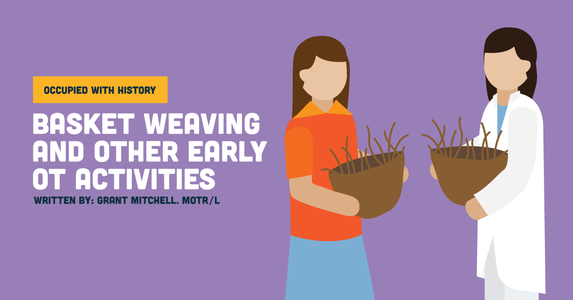 Basket Weaving and Other Early OT Activities