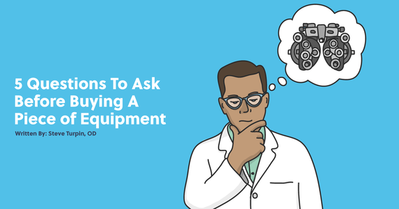 5 Questions to Ask Before Buying a Piece of Equipment for Your Optometry Practice
