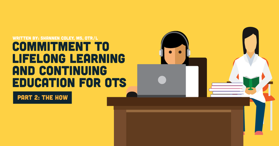 Commitment to Lifelong Learning and Continuing Education for OTs: Part 1