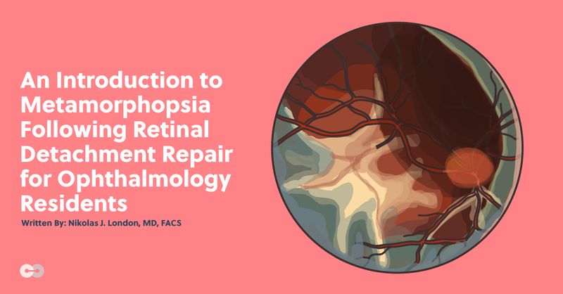 An Introduction to Metamorphopsia Following Retinal Detachment Repair for Ophthalmology Residents