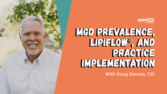 MGD Prevalence, The Role of LipiFlow®, and How Practices Can Best Implement It