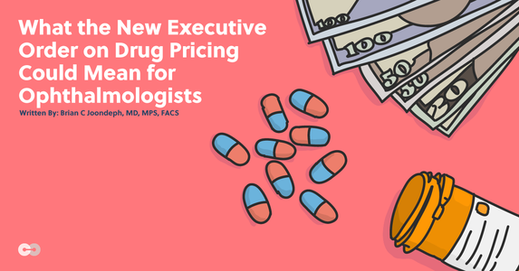 What the New Executive Order on Drug Pricing Could Mean for Ophthalmologists