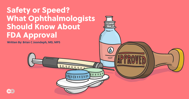 Safety or Speed? What Ophthalmologists Should Know About FDA Approval