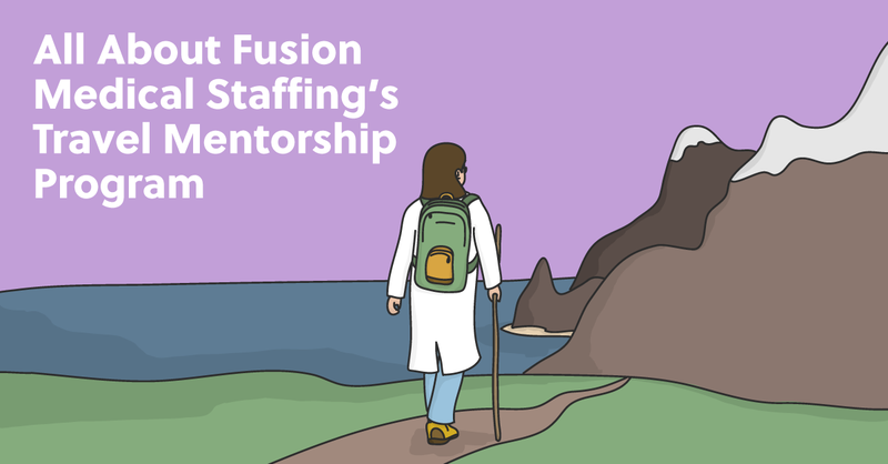 All About Fusion Medical Staffing's Travel Mentorship Program