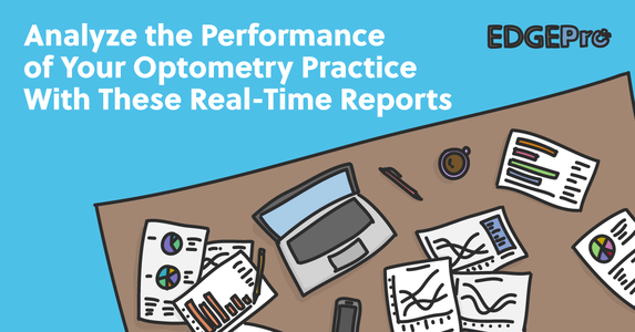 Analyze the Performance of Your Optometry Practice with these Real-Time Reports