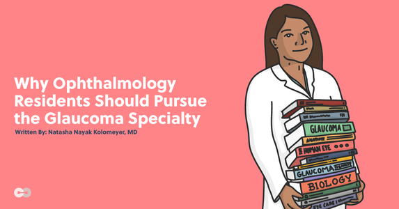 Why Ophthalmology Residents Should Pursue the Glaucoma Specialty