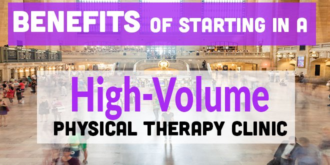 Benefits of starting in a High-Volume Physical Therapy Clinic