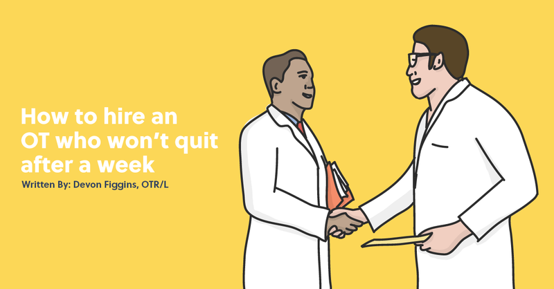 How to Hire an OT Who Won't Quit After a Week