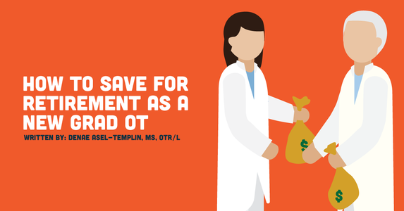 How To Save For Retirement As A New Grad OT