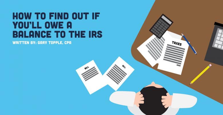 How to Find Out if You'll Owe a Balance to the IRS