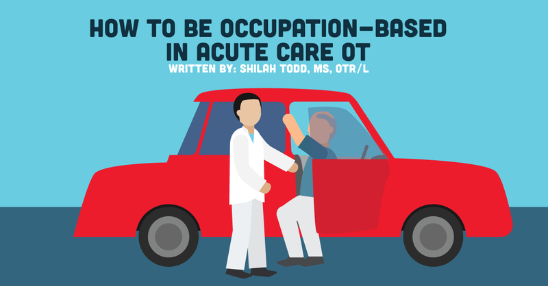 How to Be Occupation-Based in Acute Care OT