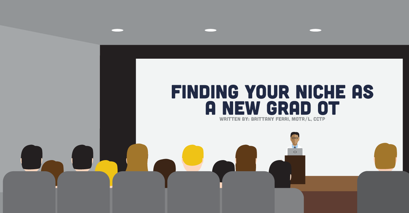 Finding Your Niche As A New Grad OT