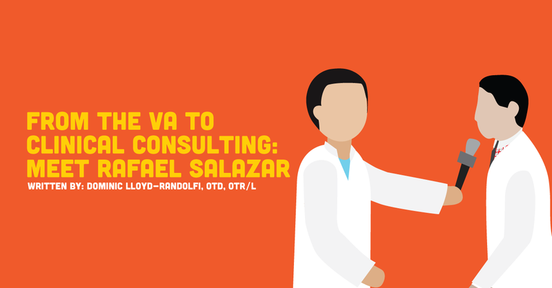 From the VA to OT Clinical Consulting: Meet Rafael Salazar, MS, OTR/L