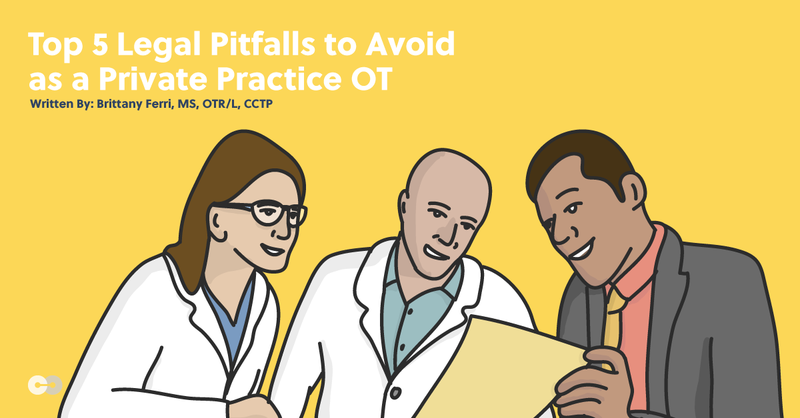 Top 5 Legal Pitfalls to Avoid as a Private Practice OT