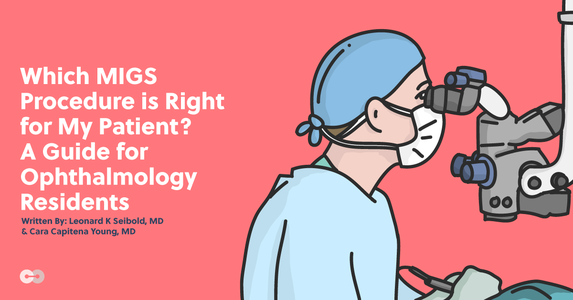 Which MIGS Procedure is Right for My Patient? A Guide for Ophthalmology Residents