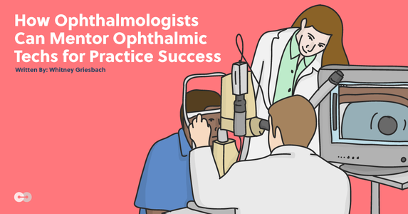 How Ophthalmologists Can Mentor Ophthalmic Techs for Practice Success
