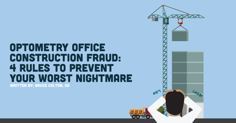 Optometry Office Construction Fraud: 4 Rules to Prevent Your Worst Nightmare