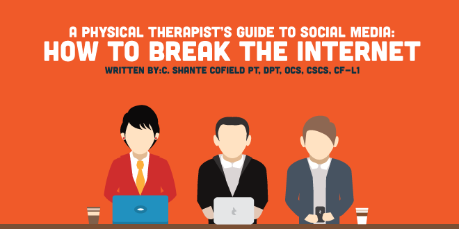 A Physical Therapist's Guide to Social Media: How To Break the Internet