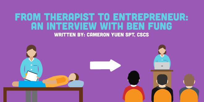 How to Find Success as a PT and Entrepreneur: An Interview with Ben Fung