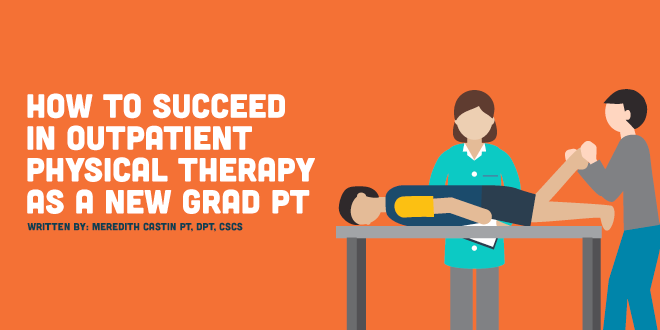 How to Succeed in an Outpatient Physical Therapy Job as a New Grad