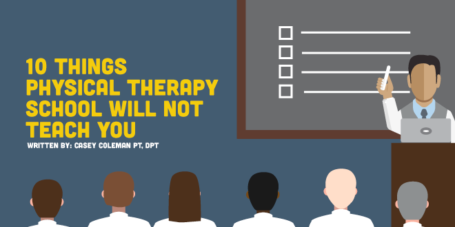 10 Things Physical Therapy School Will Not Teach You