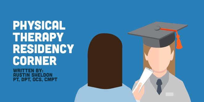 Physical Therapy Residency Corner - Advice for New Graduates