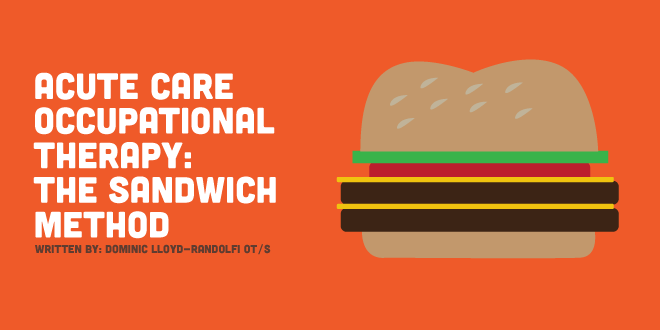 Acute Care Occupational Therapy: The Sandwich Method