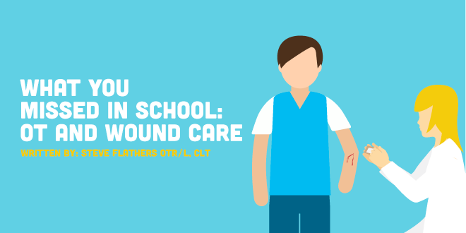 What You Missed in School: OT and Wound Care