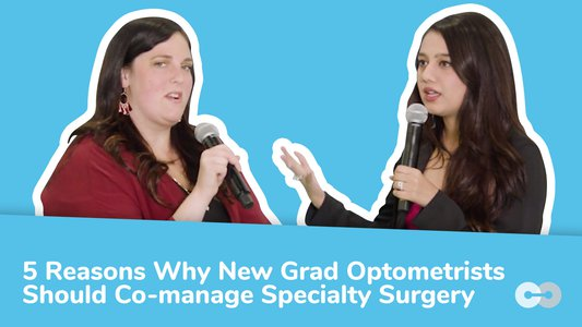 5 Reasons Why New Grad Optometrists Should Co-manage Specialty Surgery