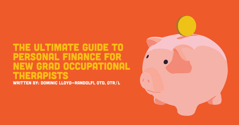 The Ultimate Guide To Personal Finance For New Grad Occupational Therapists