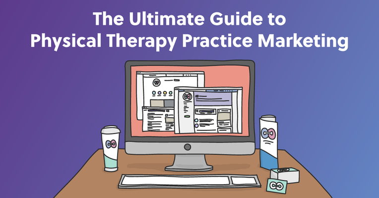 The Ultimate Guide to Marketing Your Physical Therapy Practice