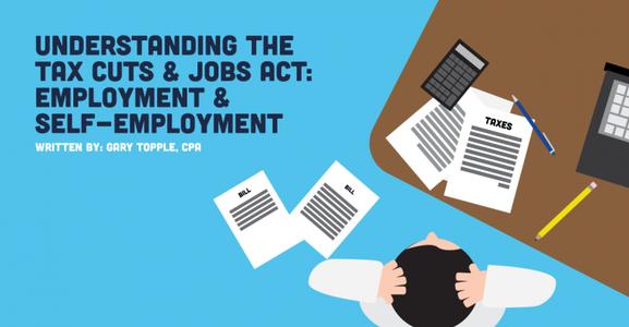 Understanding the Tax Cuts & Jobs Act: Employment & Self-employment