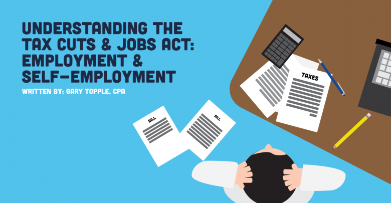 Understanding the Tax Cuts & Jobs Act: Employment & Self-employment