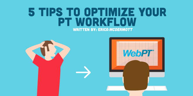 5 Tips to Optimize Your PT Workflow
