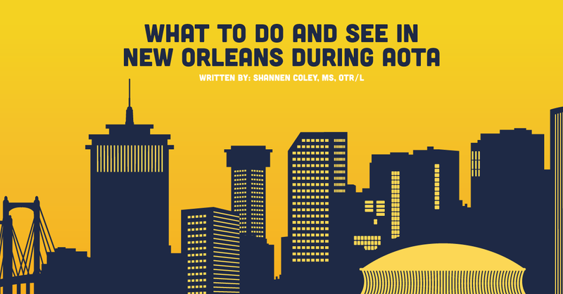 What to Do and See in New Orleans During AOTA