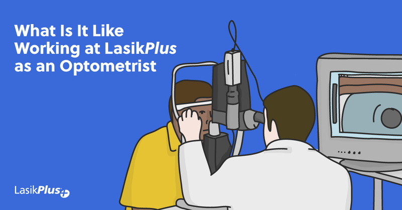 What It's Like Working at LasikPlus as an Optometrist
