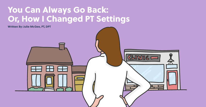 You Can Always Go Back: Or, How I Changed Physical Therapy Settings