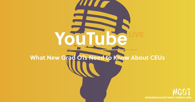 What New Grad OTs Need To Know About CEUs: YouTube Live