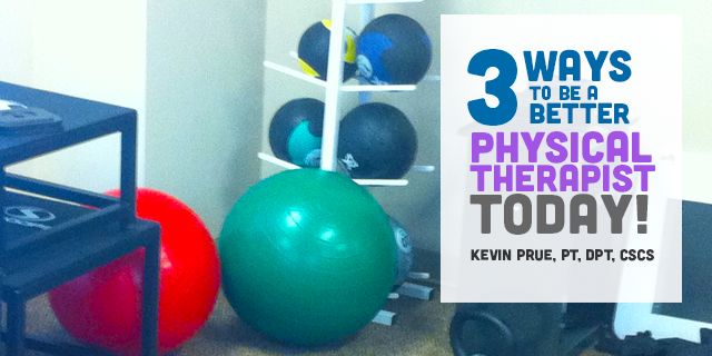 3 Ways to Be a Better Physical Therapist Today