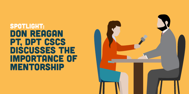 Spotlight: The Importance of Physical Therapy Mentorship with Don Reagan, PT, DPT, CSCS