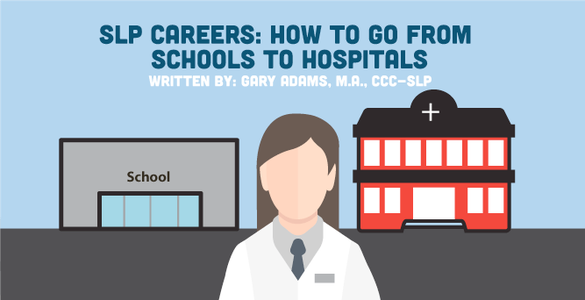 SLP Careers: Transitioning From Schools to Hospitals