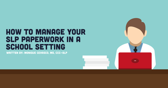 How to Manage Your SLP Paperwork in a School Setting