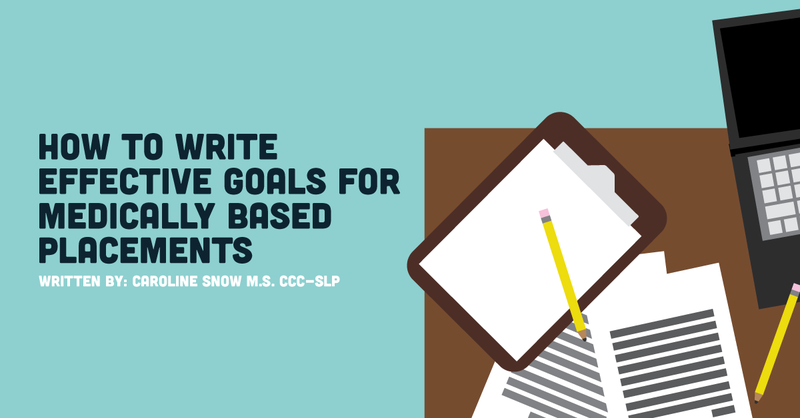 How to Write Effective Goals for Medically Based SLP Placements